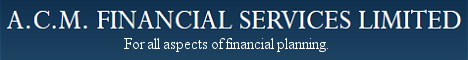 A.C.M. Financial Services Ltd - for all aspects of financial planning